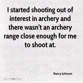 I started shooting out of interest in archery and there wasn't an archery range close enough for me to shoot at.
