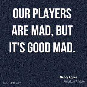 Our players are mad, but it's good mad.