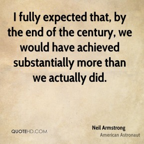 I fully expected that, by the end of the century, we would have achieved substantially more than we actually did.