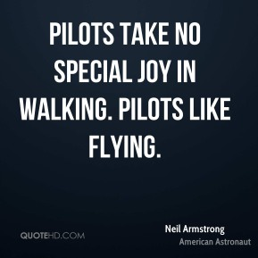 Pilots take no special joy in walking. Pilots like flying.