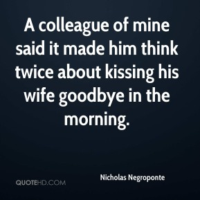 A colleague of mine said it made him think twice about kissing his wife goodbye in the morning.