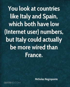 You look at countries like Italy and Spain, which both have low (Internet user) numbers, but Italy could actually be more wired than France.