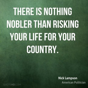 There is nothing nobler than risking your life for your country.