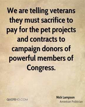 Nick Lampson - We are telling veterans they must sacrifice to pay for the pet projects and contracts to campaign donors of powerful members of Congress.