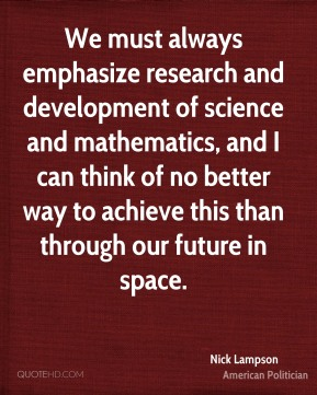 Nick Lampson - We must always emphasize research and development of science and mathematics, and I can think of no better way to achieve this than through our future in space.