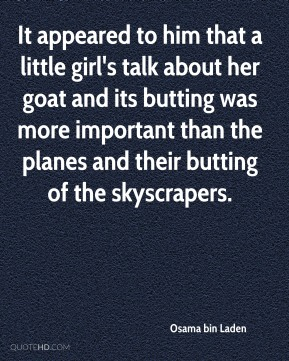 It appeared to him that a little girl's talk about her goat and its butting was more important than the planes and their butting of the skyscrapers.