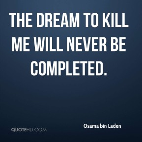 The dream to kill me will never be completed.