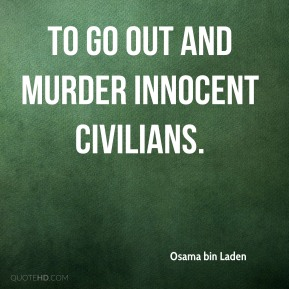 to go out and murder innocent civilians.