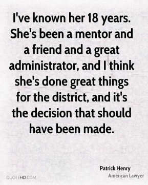 I've known her 18 years. She's been a mentor and a friend and a great administrator, and I think she's done great things for the district, and it's the decision that should have been made.