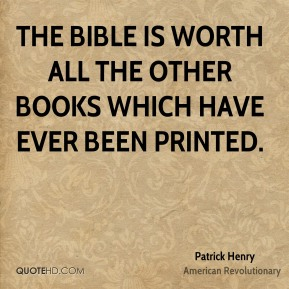 The Bible is worth all the other books which have ever been printed.