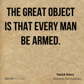 The great object is that every man be armed.