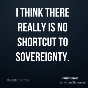 I think there really is no shortcut to sovereignty.