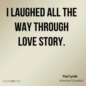 I laughed all the way through Love Story.