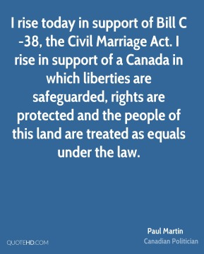 I rise today in support of Bill C-38, the Civil Marriage Act. I rise in support of a Canada in which liberties are safeguarded, rights are protected and the people of this land are treated as equals under the law.