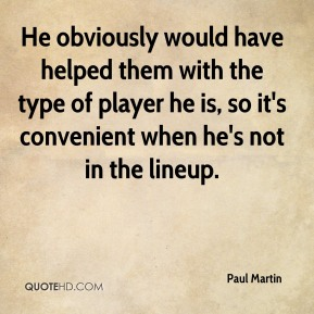He obviously would have helped them with the type of player he is, so it's convenient when he's not in the lineup.