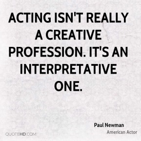Acting isn't really a creative profession. It's an interpretative one.