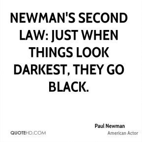Newman's second law: Just when things look darkest, they go black.