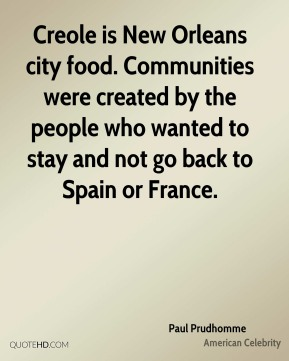 Creole is New Orleans city food. Communities were created by the people who wanted to stay and not go back to Spain or France.