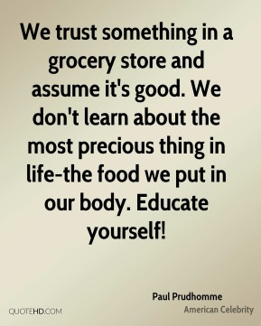 We trust something in a grocery store and assume it's good. We don't learn about the most precious thing in life-the food we put in our body. Educate yourself!