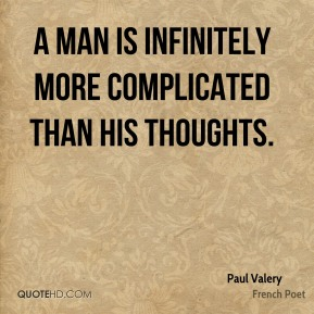 A man is infinitely more complicated than his thoughts.