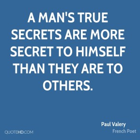 A man's true secrets are more secret to himself than they are to others.