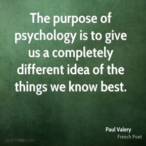 The purpose of psychology is to give us a completely different idea of the things we know best.