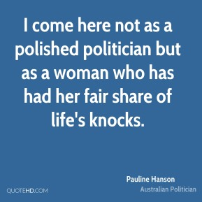 I come here not as a polished politician but as a woman who has had her fair share of life's knocks.