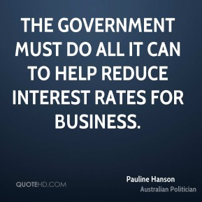 The government must do all it can to help reduce interest rates for business.