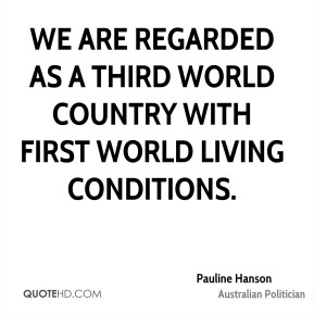 We are regarded as a Third World country with First World living conditions.