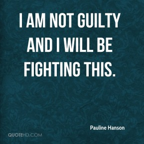 I am not guilty and I will be fighting this.