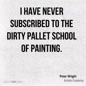 I have never subscribed to the Dirty Pallet school of painting.