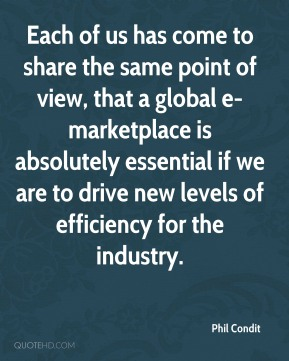 Phil Condit  - Each of us has come to share the same point of view, that a global e-marketplace is absolutely essential if we are to drive new levels of efficiency for the industry.