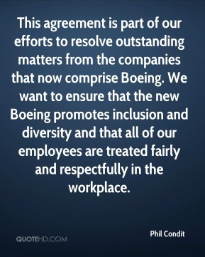 Phil Condit  - This agreement is part of our efforts to resolve outstanding matters from the companies that now comprise Boeing. We want to ensure that the new Boeing promotes inclusion and diversity and that all of our employees are treated fairly and respectfully in the workplace.