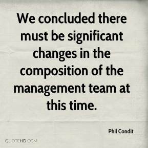 Phil Condit  - We concluded there must be significant changes in the composition of the management team at this time.