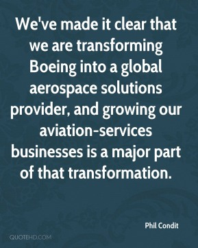 Phil Condit  - We've made it clear that we are transforming Boeing into a global aerospace solutions provider, and growing our aviation-services businesses is a major part of that transformation.