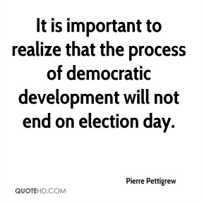 It is important to realize that the process of democratic development will not end on election day.