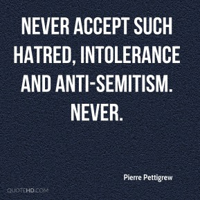 never accept such hatred, intolerance and anti-Semitism. Never.