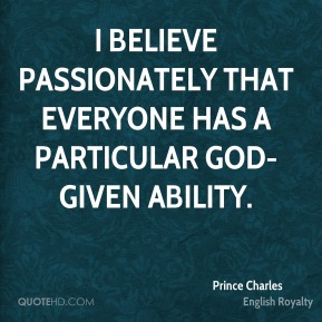 I believe passionately that everyone has a particular God-given ability.