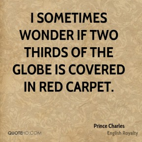 I sometimes wonder if two thirds of the globe is covered in red carpet.