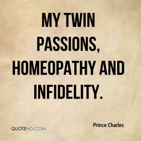 Prince Charles  - My Twin Passions, Homeopathy and Infidelity.