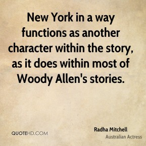 Radha Mitchell - New York in a way functions as another character within the story, as it does within most of Woody Allen's stories.