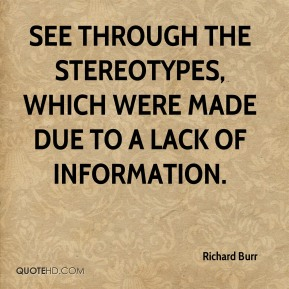 see through the stereotypes, which were made due to a lack of information.