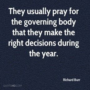 Richard Burr  - They usually pray for the governing body that they make the right decisions during the year.