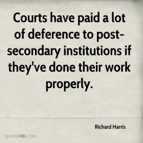 Courts have paid a lot of deference to post-secondary institutions if they've done their work properly.
