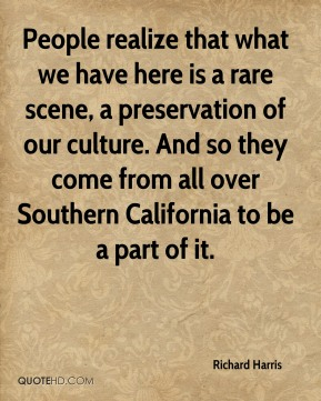 Richard Harris  - People realize that what we have here is a rare scene, a preservation of our culture. And so they come from all over Southern California to be a part of it.