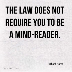 Richard Harris  - The law does not require you to be a mind-reader.