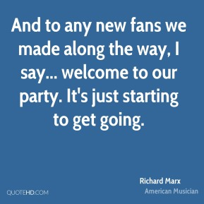 And to any new fans we made along the way, I say... welcome to our party. It's just starting to get going.