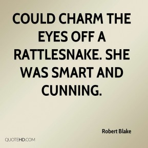 Robert Blake  - could charm the eyes off a rattlesnake. She was smart and cunning.