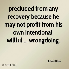 Robert Blake  - precluded from any recovery because he may not profit from his own intentional, willful ... wrongdoing.