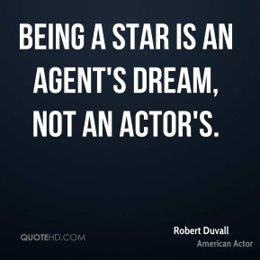Being a star is an agent's dream, not an actor's.
